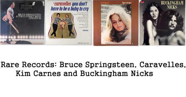 rare records - springsteen, caravelles, kim carnes, buckingham nicks